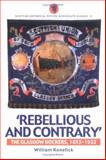 Rebellious and Contrary : The Glasgow Dockers, 1853-1932, Kenefick, William, 1862321809