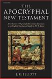 The Apocryphal New Testament : A Collection of Apocryphal Christian Literature in an English Translation, , 0198261810