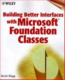 Building Better Interfaces with Microsoft Foundation Classes, Keith Bugg, 0471331813