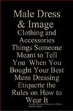 Male Dress and Image Clothing and Accessories Things Someone Meant to Tell You When You Bought Your Best Mens Dressing Etiquette the Rules on How to Wear It Twenty Percent of Success Is Dress, Almon, Harold, 091792181X