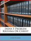 India S Problem Krishna or Christ, John P. Jones, 1149411813