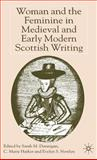 Woman and the Feminine in Medieval and Early Modern Scottish Writing, , 1403911819