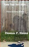 Now You See Him..., Thomas Hanna, 147925181X