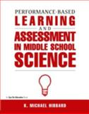 PERFORMANCE-BASED LEARNING and ASSESSMENT in M. S. SCIENCE, K. Michael Hibbard, 1883001811
