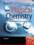 Physical Chemistry : Understanding Our Chemical World, Monk, Paul, 0471491810