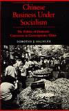 Chinese Business under Socialism : The Politics of Domestic Commerce in Contemporary China, Solinger, Dorothy J., 0520061810