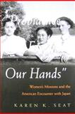 Providence Has Freed Our Hands : Women's Missions and the American Encounter with Japan, Seat, Karen K., 0815631812