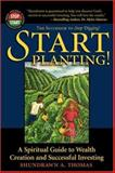Start Planting! : A Spiritual Guide to Wealth Creation and Successful Investing, Thomas, Shundrawn, 097274181X