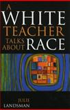 White Teacher Talks about Race 1st Edition