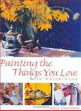 Painting the Things You Love in Watercolor, Adele Earnshaw, 1581801815