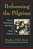 Performing the Pilgrims : A Study of the Ethnohistorical Role-Playing at Plimoth Plantation, Snow, Stephen Eddy, 1604731818