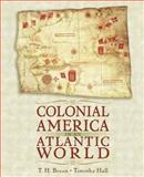 Colonial America in an Atlantic World : A Story of Creative Interaction, Breen, T. H. and Hall, Timothy D., 0321061810