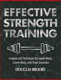 Effective Strength Training : Analysis and Technique for Upper-Body, Lower-Body, and Trunk Exercises, Brooks, Douglas, 0736041818