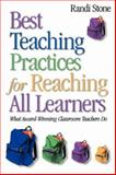 Best Teaching Practices for Reaching All Learners : What Award-Winning Classroom Teachers Do, Stone, Randi, 0761931813