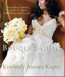 Bouquet Chic, Kimberly Aurora Kapur, 0823091813