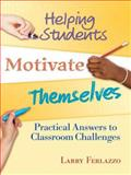 Helping Students Motivate Themselves : Practical Answers to Classroom Challenges, Ferlazzo, Larry, 1596671815