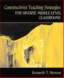 Constructivist Methods for Teaching in Diverse Middle-Level Classrooms, Henson, Kenneth T., 0205391818