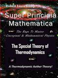Super Principia Mathematica the Rage to Master Conceptual and Mathematica Physics - the Special Theory of Thermodynamics : The Rage to Master Conceptual and Mathematical Physics, Kemp, Robert, 0984151818