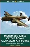 Incredible Tales of the Royal Canadian Air Force, Cynthia J. Faryon, 1554391814