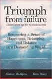 Triumph from Failure : Lessons from Life for Business Success, McAlpine, Alistaire and Dixey, Kate, 1587991810