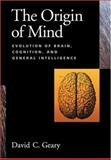 The Origin of Mind : Evolution of Brain, Cognition, and General Intelligence, Geary, David C., 1591471818