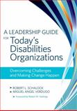 A Leadership Guide for Today's Disabilities Organizations : Overcoming Challenges and Making Change Happen, Schalock, Robert L. and Verdugo, Miguel Angel, 1598571818