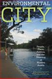 Environmental City : People, Place, Politics, and the Meaning of Modern Austin, Swearingen, William Scott, Jr., 0292721811