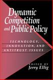 Dynamic Competition and Public Policy : Technology, Innovation, and Antitrust Issues, , 0521021812