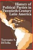 History of Political Parties in Twentieth-Century Latin America, DiTella, Torcuato S. and DiTella, Torcuato, 0765801817