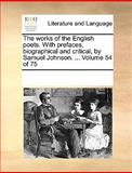 The Works of the English Poets with Prefaces, Biographical and Critical, by Samuel Johnson, See Notes Multiple Contributors, 1170231810