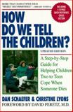 How Do We Tell the Children? : A Step-by-Step Guide for Helping Children Two to Teen Cope When Someone Dies, Schaefer, Dan and Lyons, Christine, 1557041814
