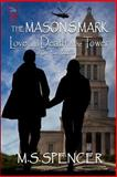 The Mason's Mark : Love and Death in the Tower, Spencer, M. S., 1631051814