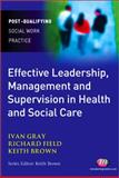 Effective Leadership, Management and Supervision in Health and Social Care, Brown, Keith and Field, Richard, 184445181X