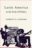 Latin America at the End of Politics, Forrest D. Colburn, 0691091811