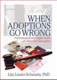 When Adoptions Go Wrong : Psychological and Legal Issues of Adoption Disruption, , 0789031817