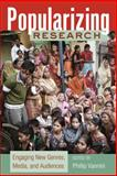 Popularizing Research : Engaging New Genres, Media, and Audiences, Vannini, Phillip, 1433111810