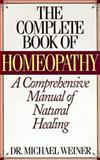 The Complete Book of Homeopathy, Michael Weiner, 1567311814