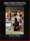 Using Technology and Problem Solving in Middle and High School Mathematics : Investigations Using Scientific and Graphing Calculators, Spreadsheets, and the Geometer's Sketchpad, Goldberg, Kenneth P., 0131181815
