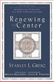 Renewing the Center : Evangelical Theology in a Post-Theological Era, Grenz, Stanley J., 0801031818
