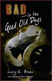 Bad in the Good Old Days, Larry K. Brown, 0931271819