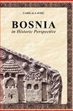 Bosnia in Historic Perspective, Camil Avdic and Muhammed Al-Ahari, 1463591810