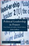 Political Leadership in France : From Charles de Gaulle to Nicolas Sarkozy, Gaffney, John, 0230001815