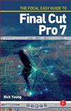 The Focal Easy Guide to Final Cut Pro 7, Young, Rick, 0240521811