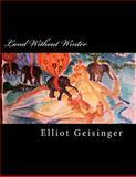 Land Without Winter, Elliot Geisinger, 1470101815