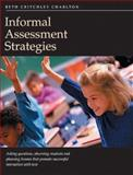 Informal Assessment Strategies : Asking Questions, Observing Students and Planning Lessons That Promote Successful Interaction with Text, Charlton, Beth Critchley, 1551381818