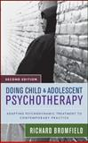 Doing Child and Adolescent Psychotherapy : Adapting Psychodynamic Treatment to Contemporary Practice, Bromfield, Richard, 0470121815