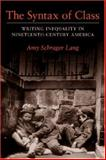 The Syntax of Class : Writing Inequality in Nineteenth-Century America, Lang, Amy Schrager, 0472031813