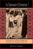 Is Taiwan Chinese? : The Impact of Culture, Power, and Migration on Changing Identities, Brown, Melissa J., 0520231813