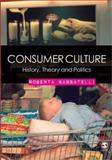 Consumer Culture : History, Theory and Politics, Sassatelli, Roberta, 1412911818