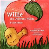 Willie the Different Worm and the Turtle, Gardiner M. Weir, 146265181X